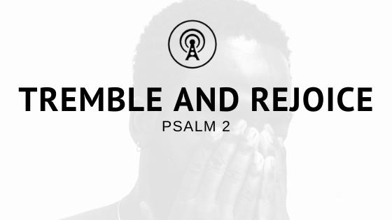 Tremble and Rejoice