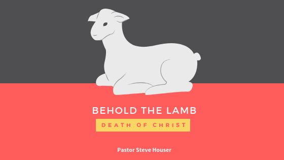Behold the Lamb: The Death of Christ