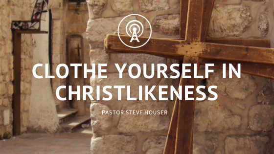 Clothe Yourself in Christlikeness