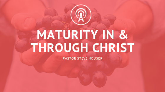 Maturity in & through Christ