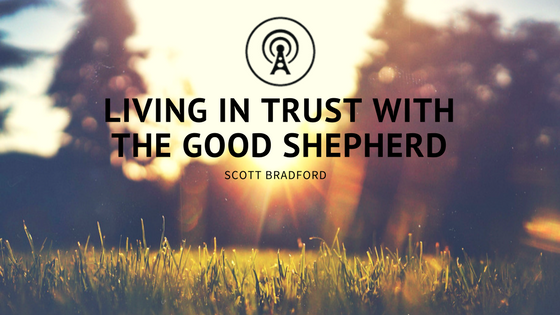 Living in Trust with the Good Shepherd