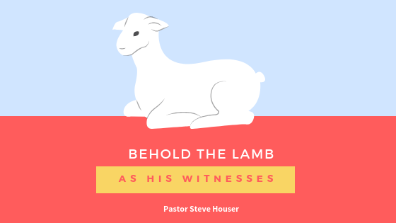 Behold the Lamb: As His Witnesses