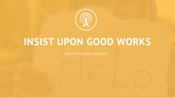Insist upon Good Works