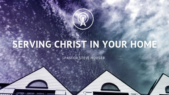 Serving Christ in Your Home