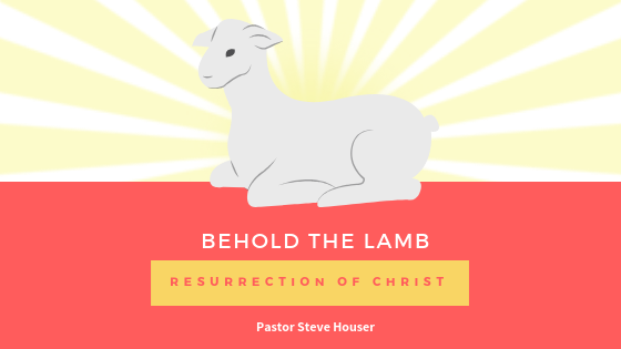 Behold the Lamb: Resurrection of Christ