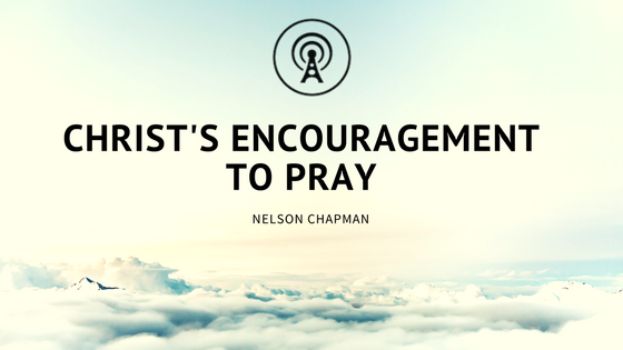 Christ's Encouragement to Pray