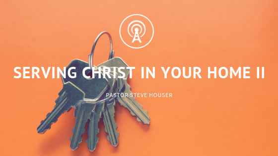 Serving Christ in Your Home II