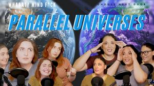 Whaat? MindF*ck: Parallel Universes