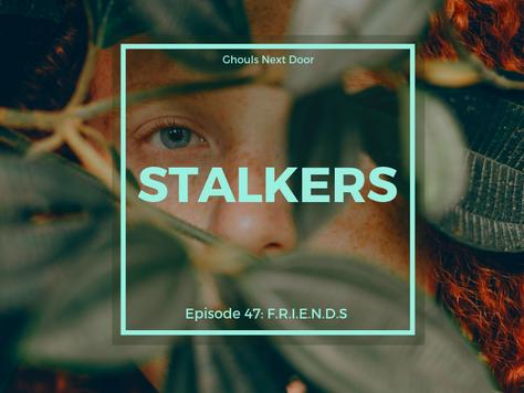 Episode 47: Stalkers