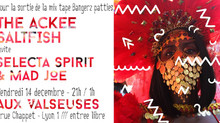 VENDREDI 14 DÉCEMBRE / THE ACKEE SALTFISH + SELECTA SPIRIT & MAD JOE