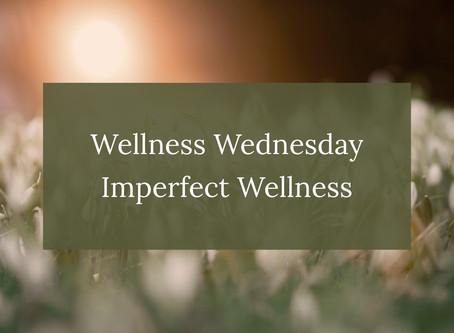 Wellness Wednesday: Imperfect Wellness