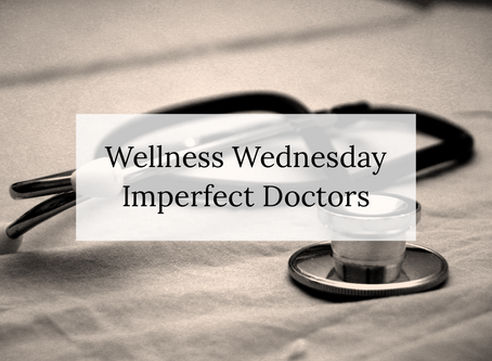 Wellness Wednesday: Imperfect Doctors