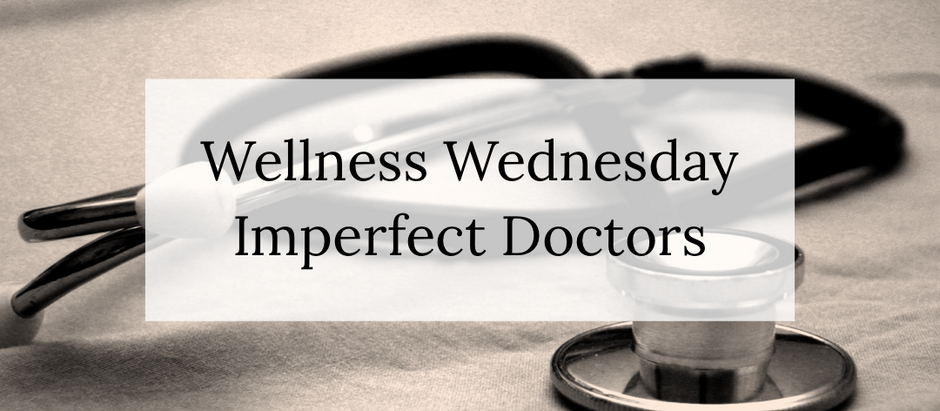 Wellness Wednesday: Imperfect Doctors