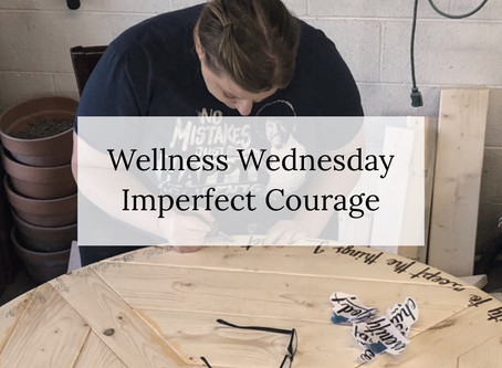 Wellness Wednesday: Imperfect Courage