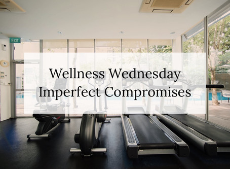 Wellness Wednesday: Imperfect Compromises
