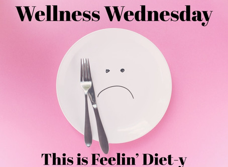 Wellness Wednesday: This is Feelin' Diet-y