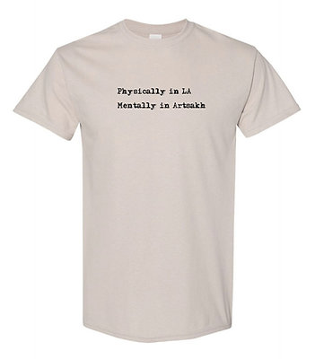 Physically in LA, Mentally in Artsakh T-Shirt