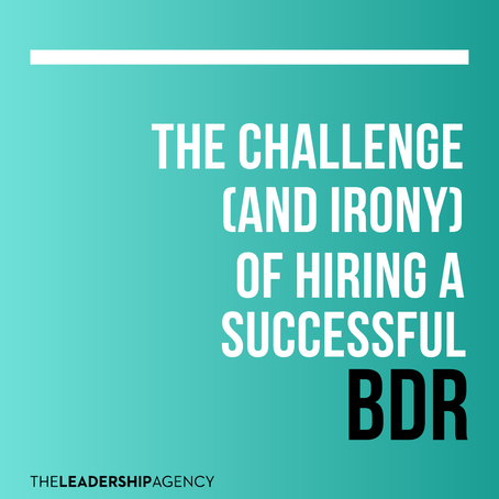 The Challenge (And Irony) of Hiring a Successful BDR