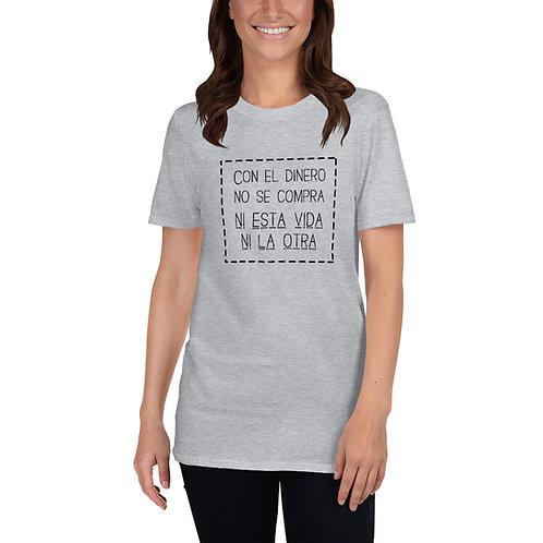Camiseta 'Con el dinero no se compra ni esta vida ni la otra'