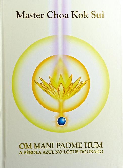 Om Mani Padme Hum – A Pérola Azul no Lotus Dourado