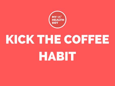 Kick the Coffee Habit