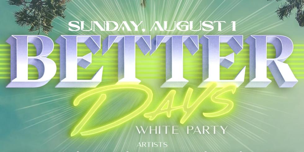 08/1 Sunday BETTER DAYS  *  [skip the line] OC White PARTY