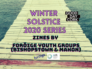 E-Zines by Foróige groups of Bishopstown & Mahon I Good Day Cork's Winter Solstice 2020 Series
