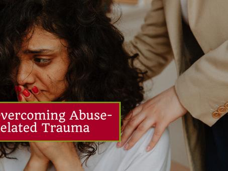 Overcoming Abuse-Related Trauma