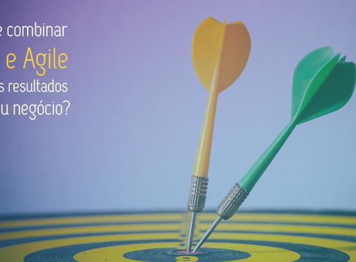 Porque combinar as metodologias Lean e Agile traz mais resultados para o seu negócio