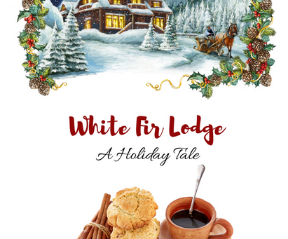 White Fir Lodge: A Holiday Tale