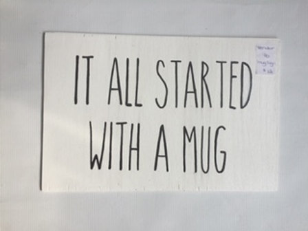 Started with a Mug Sign