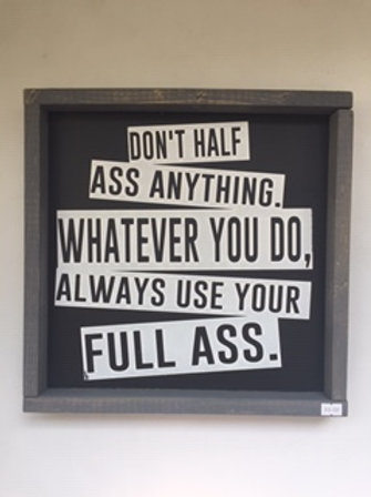 Don't Half Ass Anything..