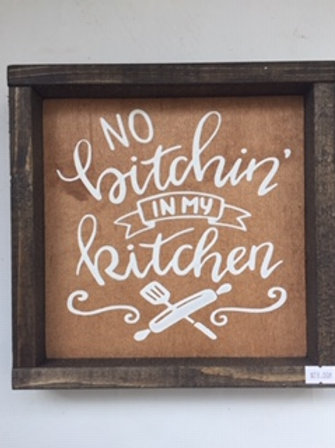 No Bitchin In My Kitchen Sign