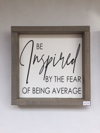 Be Inspired by the fear of being average