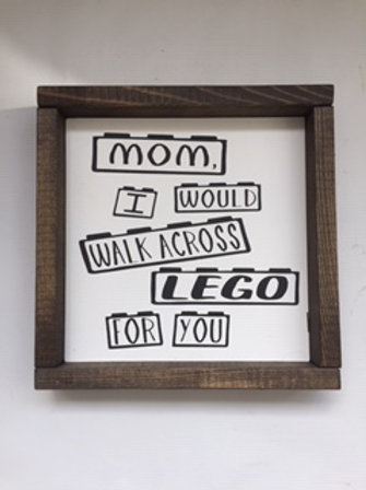 Mom I would walk across Lego for you