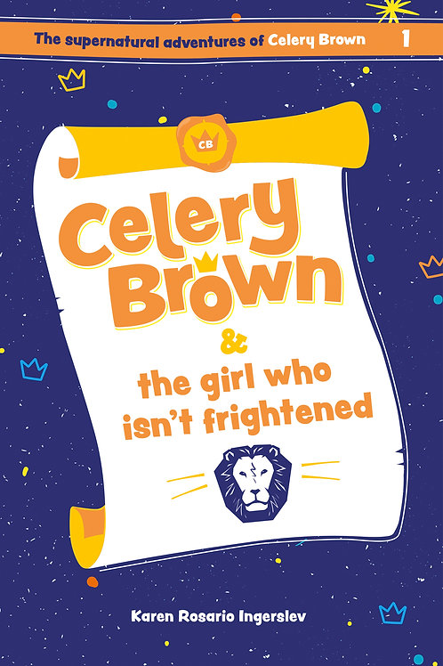Celery Brown and the girl who isn't frightened by Karen Rosario Ingerslev