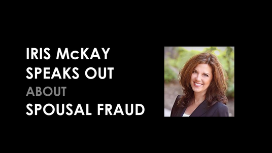 IRIS McKAY SPEAKS OUT ABOUT SPOUSAL FRAUD