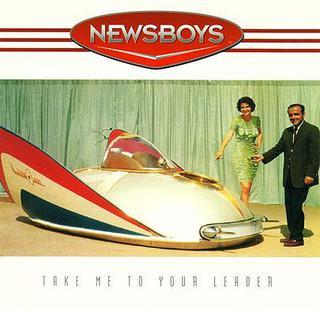 Newsboys - Take Me To Your Leader.jpg