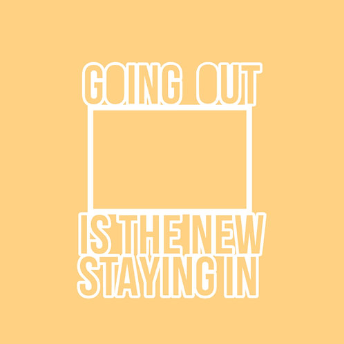 """'Going Out Is The New Staying In"""" cut out cut file embellishment"""