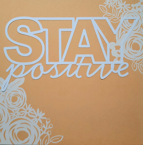 Stay Positive by Paige Evans pre cut out cut file