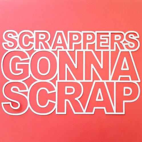 Scrappers Gonna Scrap by Paige Evans - pre-cut cut file