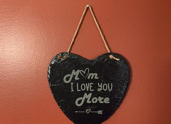 Mom I Love You More heart shaped slate sign