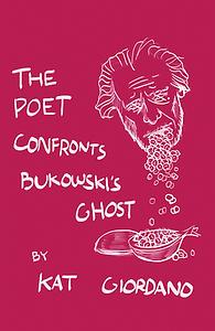 The Poet Confronts Bukoski' Ghost - Kat Giordano