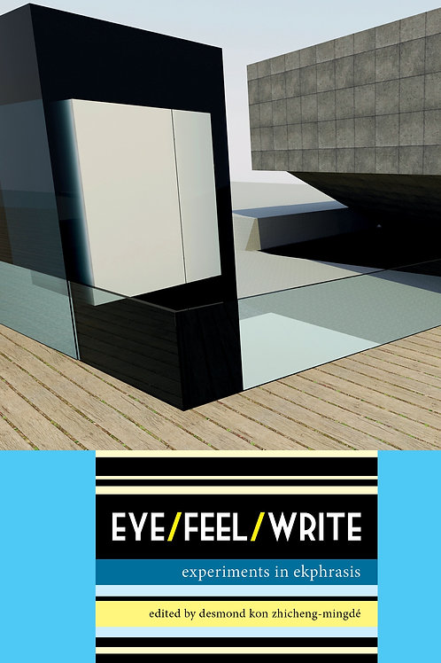 EYE/FEEL/WRITE: EXPERIMENTS IN EKPHRASIS