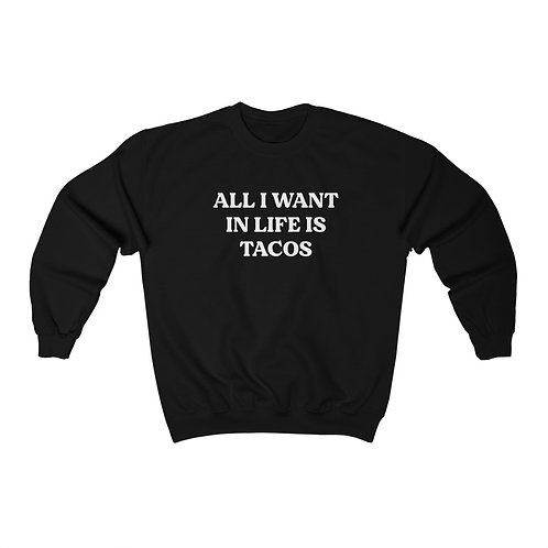 All I Want in Life is Tacos Crewneck Sweatshirt