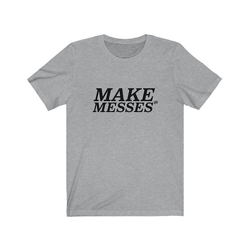 Make Messes Tee