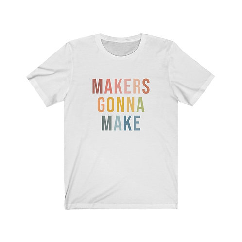 Makers Gonna Make Tee