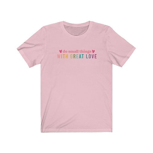Do Small Things With Great Love Tee