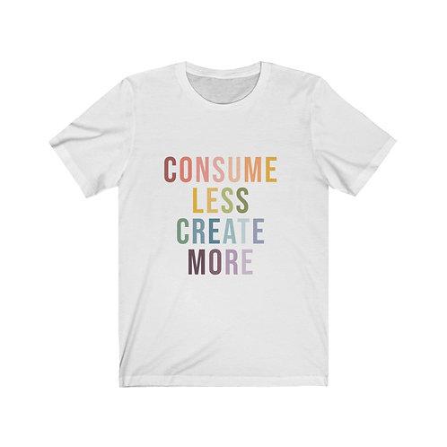 Consume Less Create More Tee