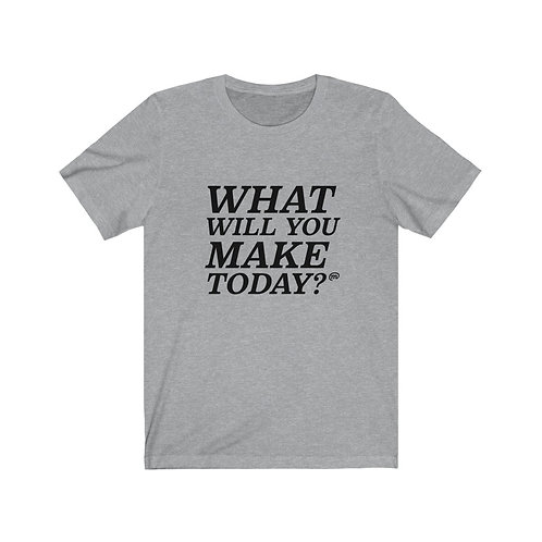 What Will You Make Today? Tee